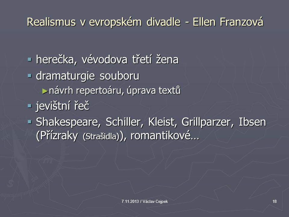 7.11.2013 / Václav Cejpek18 Realismus v evropském divadle - Ellen Franzová  herečka, vévodova třetí žena  dramaturgie souboru ► návrh repertoáru, úp