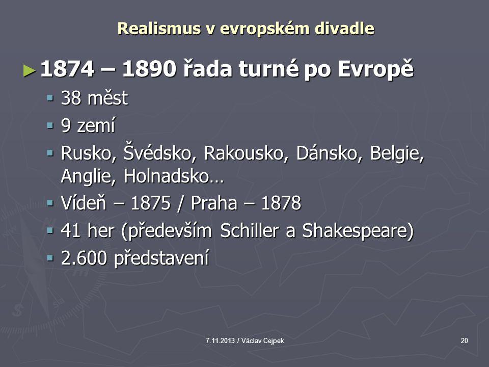 7.11.2013 / Václav Cejpek20 Realismus v evropském divadle ► 1874 – 1890 řada turné po Evropě  38 měst  9 zemí  Rusko, Švédsko, Rakousko, Dánsko, Be