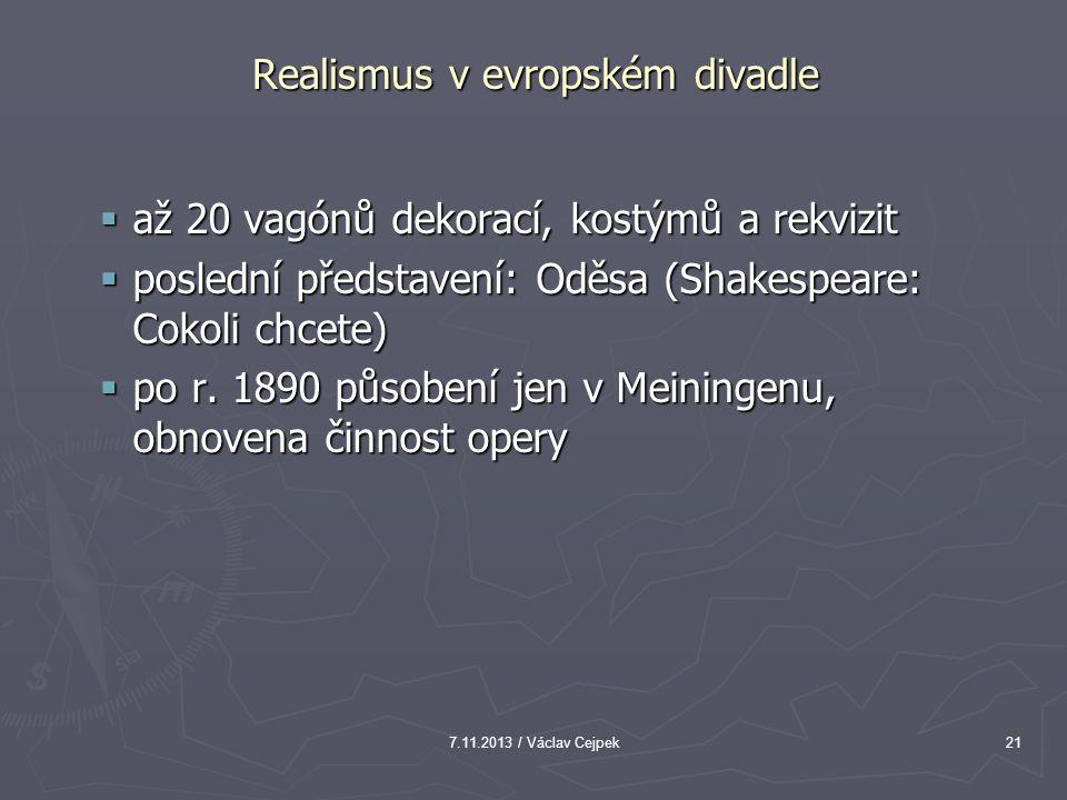 7.11.2013 / Václav Cejpek21 Realismus v evropském divadle  až 20 vagónů dekorací, kostýmů a rekvizit  poslední představení: Oděsa (Shakespeare: Coko