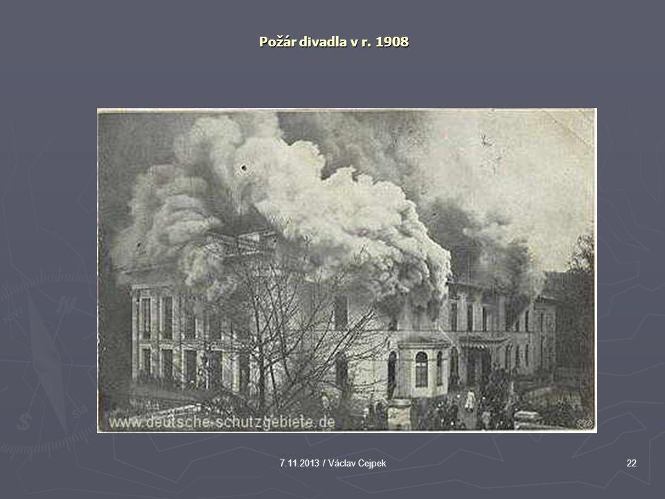 7.11.2013 / Václav Cejpek22 Požár divadla v r. 1908