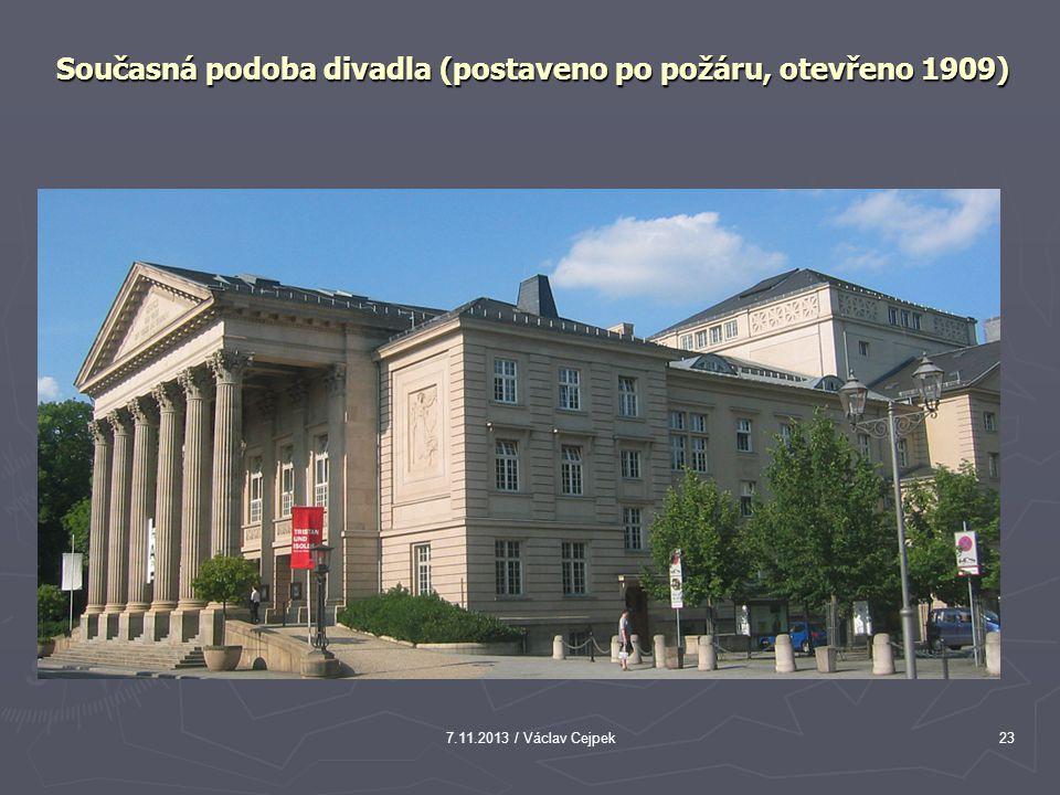 7.11.2013 / Václav Cejpek23 Současná podoba divadla (postaveno po požáru, otevřeno 1909)