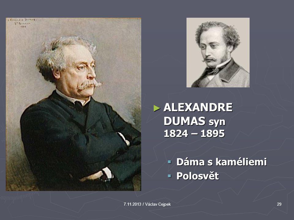 7.11.2013 / Václav Cejpek29 ► ALEXANDRE DUMAS syn 1824 – 1895  Dáma s kaméliemi  Polosvět