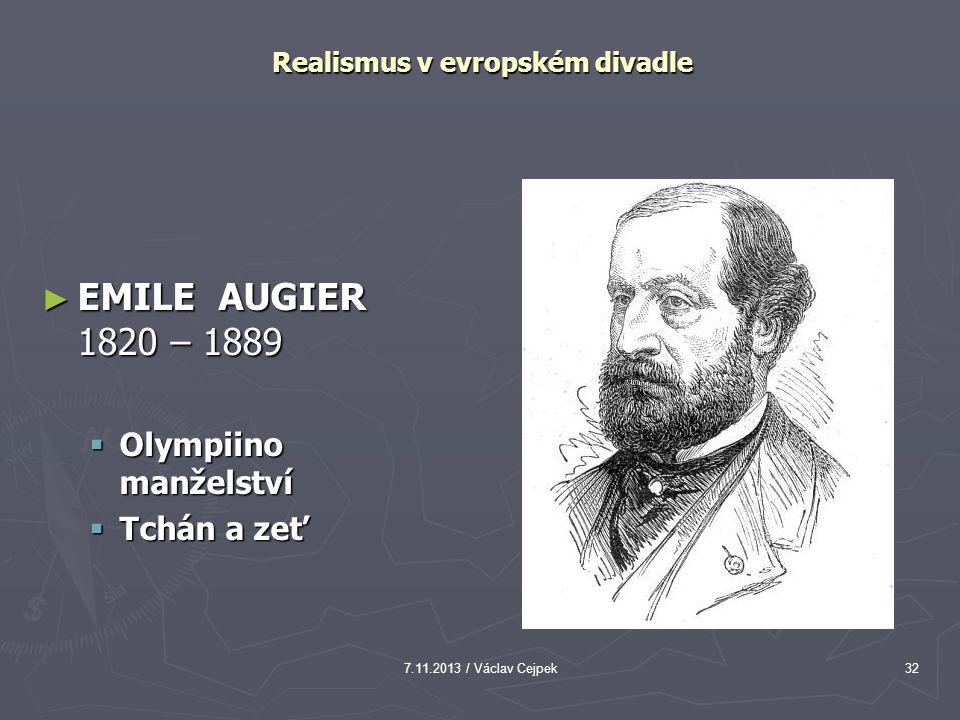 7.11.2013 / Václav Cejpek32 Realismus v evropském divadle ► EMILE AUGIER 1820 – 1889  Olympiino manželství  Tchán a zeť