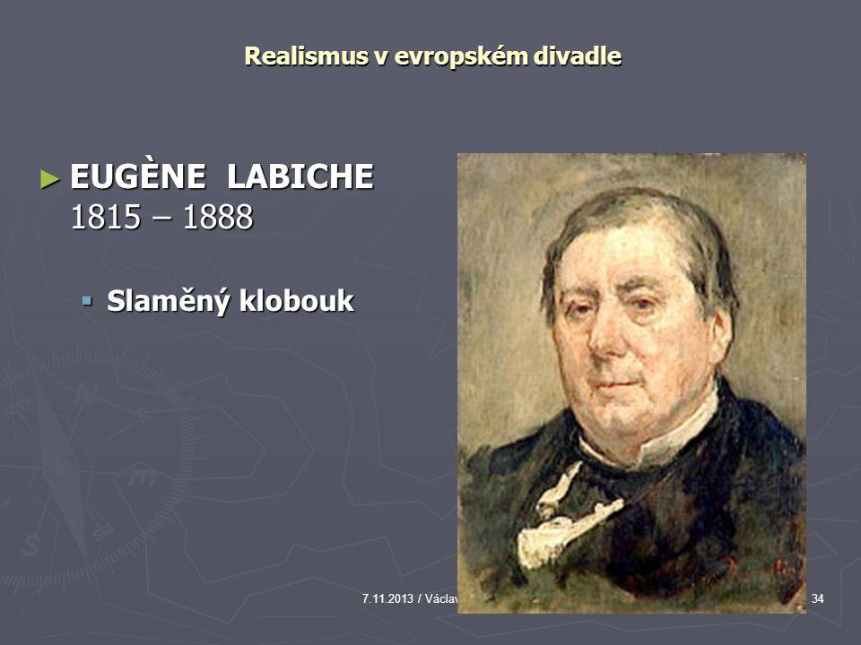7.11.2013 / Václav Cejpek34 Realismus v evropském divadle ► EUGÈNE LABICHE 1815 – 1888  Slaměný klobouk