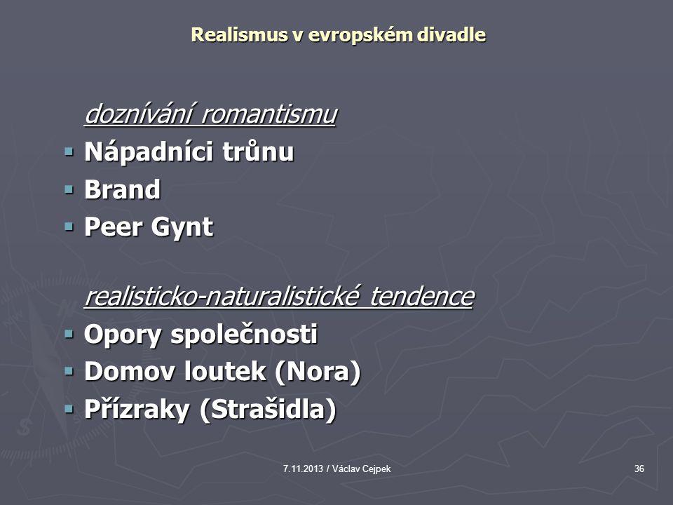 7.11.2013 / Václav Cejpek36 Realismus v evropském divadle doznívání romantismu  Nápadníci trůnu  Brand  Peer Gynt realisticko-naturalistické tenden