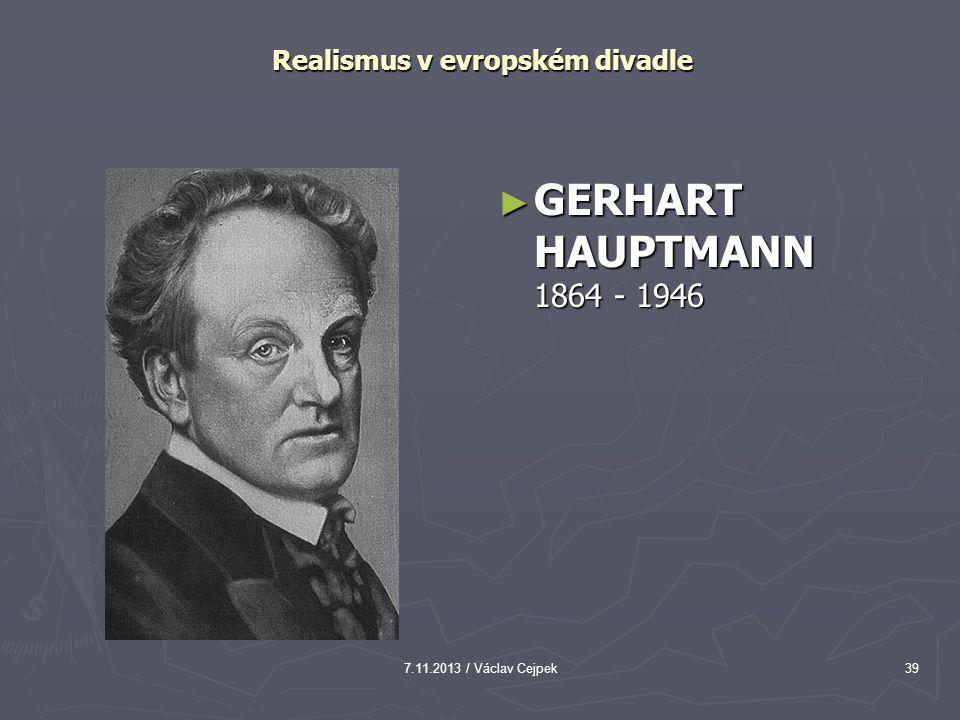 7.11.2013 / Václav Cejpek39 Realismus v evropském divadle ► GERHART HAUPTMANN 1864 - 1946