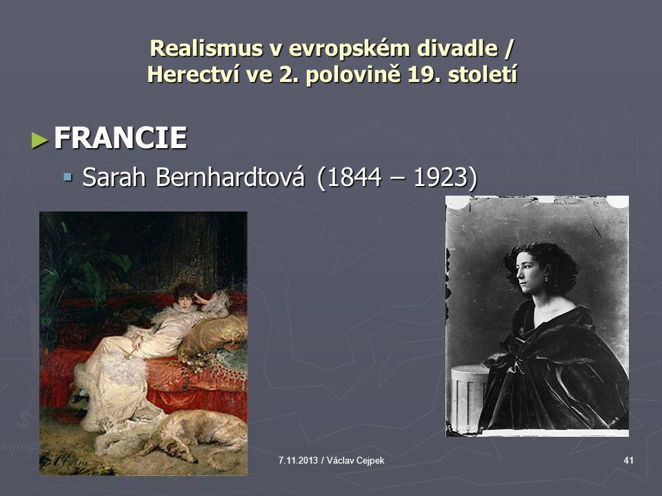 Realismus v evropském divadle / Herectví ve 2. polovině 19. století ► FRANCIE  Sarah Bernhardtová (1844 – 1923) 7.11.2013 / Václav Cejpek41
