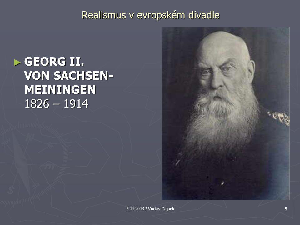 7.11.2013 / Václav Cejpek9 Realismus v evropském divadle ► GEORG II. VON SACHSEN- MEININGEN 1826 – 1914