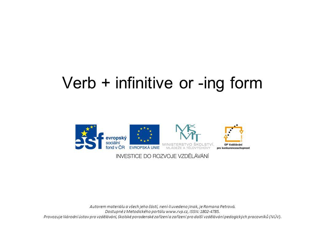 Verb + infinitive or -ing form Autorem materiálu a všech jeho částí, není-li uvedeno jinak, je Romana Petrová. Dostupné z Metodického portálu www.rvp.