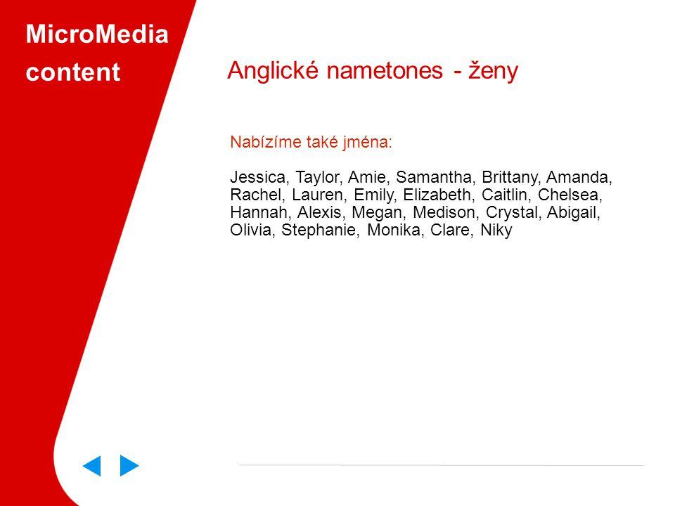 MicroMedia content Anglické nametones - ženy Nabízíme také jména: Jessica, Taylor, Amie, Samantha, Brittany, Amanda, Rachel, Lauren, Emily, Elizabeth, Caitlin, Chelsea, Hannah, Alexis, Megan, Medison, Crystal, Abigail, Olivia, Stephanie, Monika, Clare, Niky