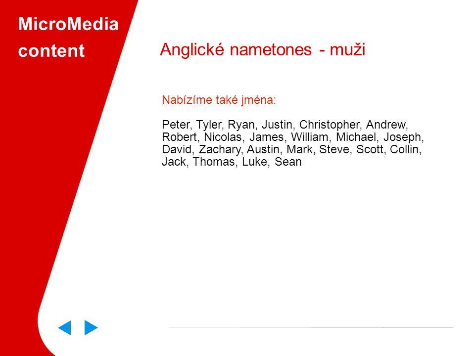 MicroMedia content Anglické nametones - muži Nabízíme také jména: Peter, Tyler, Ryan, Justin, Christopher, Andrew, Robert, Nicolas, James, William, Michael, Joseph, David, Zachary, Austin, Mark, Steve, Scott, Collin, Jack, Thomas, Luke, Sean