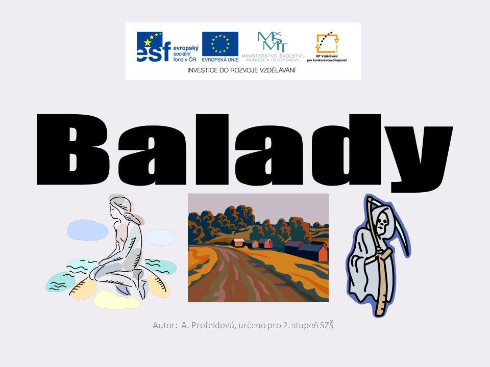 Číslo v digitálním archivu školyVY_32_INOVACE_LZ_01 Sada DUMLiterární žánry Předmět Český jazyk a literární výchova Název materiálu Balady Anotace V p