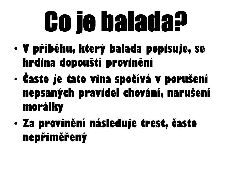 Co je balada? Balada je báseň V baladě se odehrává nějaký příběh Děj, který se v baladě odehrává, je smutný, ponurý, tragický Také konec příběhu je sm