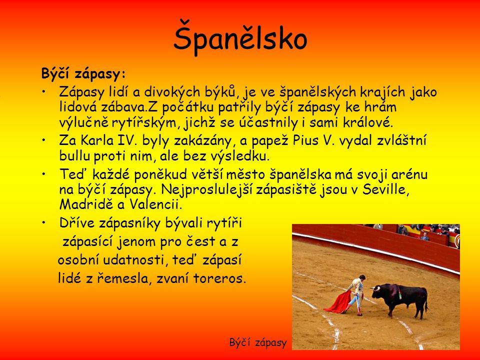 Španělsko Býčí zápasy: Zápasy lidí a divokých býků, je ve španělských krajích jako lidová zábava.Z počátku patřily býčí zápasy ke hrám výlučně rytířským, jichž se účastnily i sami králové.