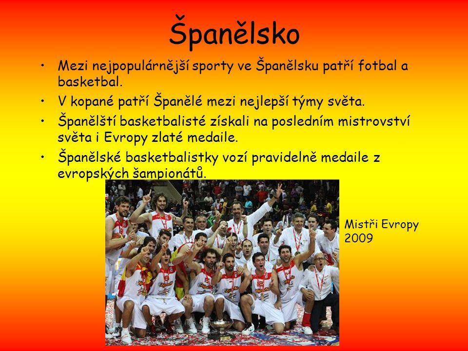 Španělsko Mezi nejpopulárnější sporty ve Španělsku patří fotbal a basketbal. V kopané patří Španělé mezi nejlepší týmy světa. Španělští basketbalisté
