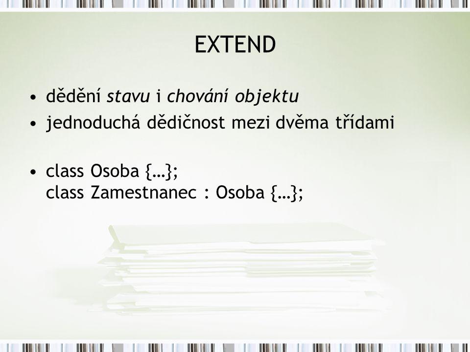 EXTEND dědění stavu i chování objektu jednoduchá dědičnost mezi dvěma třídami class Osoba {…}; class Zamestnanec : Osoba {…};