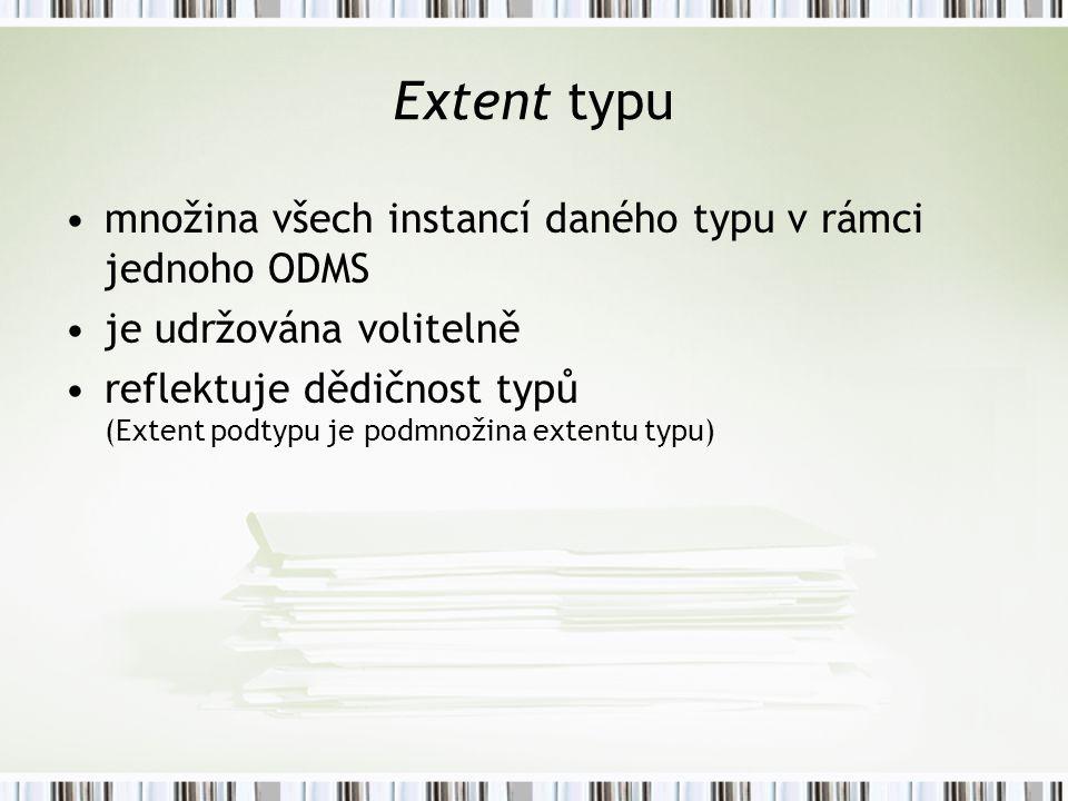 Extent typu množina všech instancí daného typu v rámci jednoho ODMS je udržována volitelně reflektuje dědičnost typů (Extent podtypu je podmnožina extentu typu)