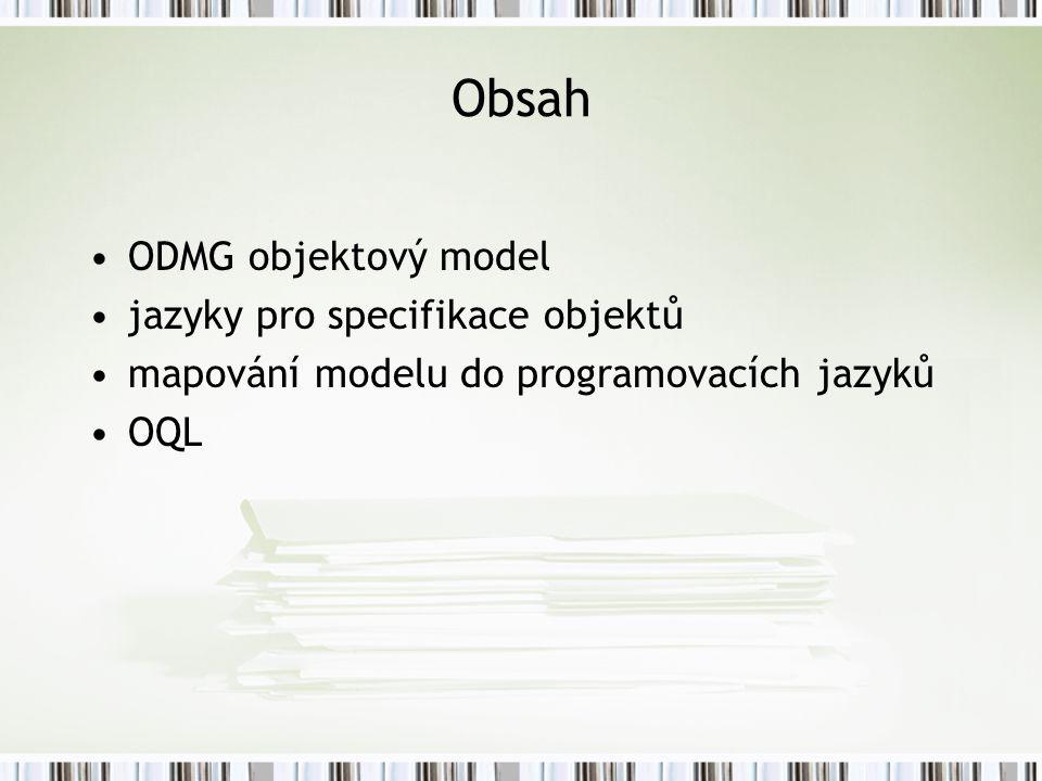 Obsah ODMG objektový model jazyky pro specifikace objektů mapování modelu do programovacích jazyků OQL
