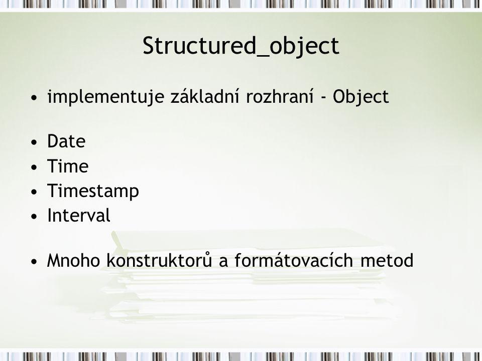 Structured_object implementuje základní rozhraní - Object Date Time Timestamp Interval Mnoho konstruktorů a formátovacích metod