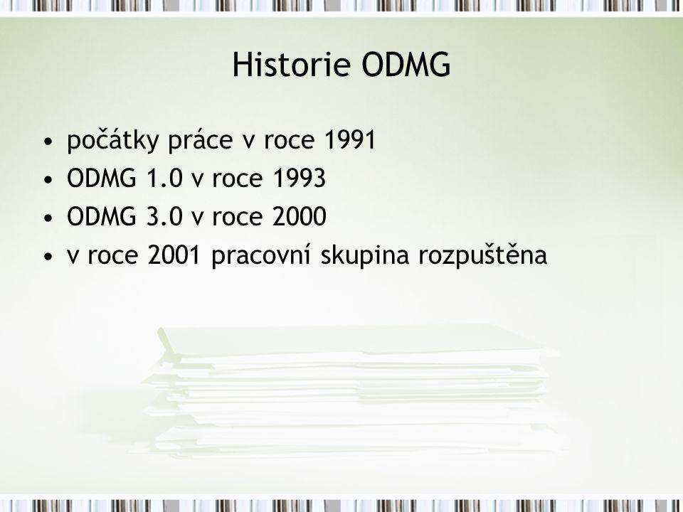 Historie ODMG počátky práce v roce 1991 ODMG 1.0 v roce 1993 ODMG 3.0 v roce 2000 v roce 2001 pracovní skupina rozpuštěna
