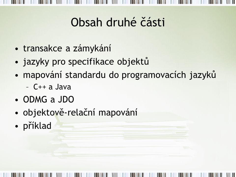Obsah druhé části transakce a zámykání jazyky pro specifikace objektů mapování standardu do programovacích jazyků –C++ a Java ODMG a JDO objektově-relační mapování příklad