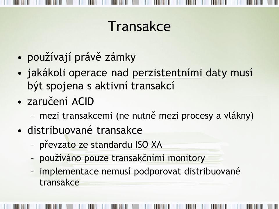 Transakce používají právě zámky jakákoli operace nad perzistentními daty musí být spojena s aktivní transakcí zaručení ACID –mezi transakcemi (ne nutně mezi procesy a vlákny) distribuované transakce –převzato ze standardu ISO XA –používáno pouze transakčními monitory –implementace nemusí podporovat distribuované transakce