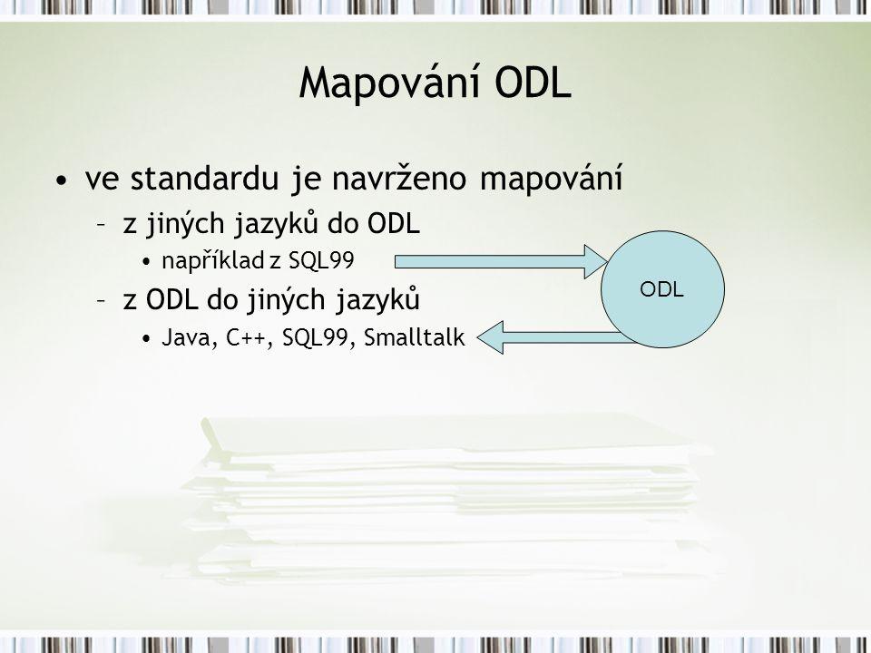 Mapování ODL ve standardu je navrženo mapování –z jiných jazyků do ODL například z SQL99 –z ODL do jiných jazyků Java, C++, SQL99, Smalltalk ODL