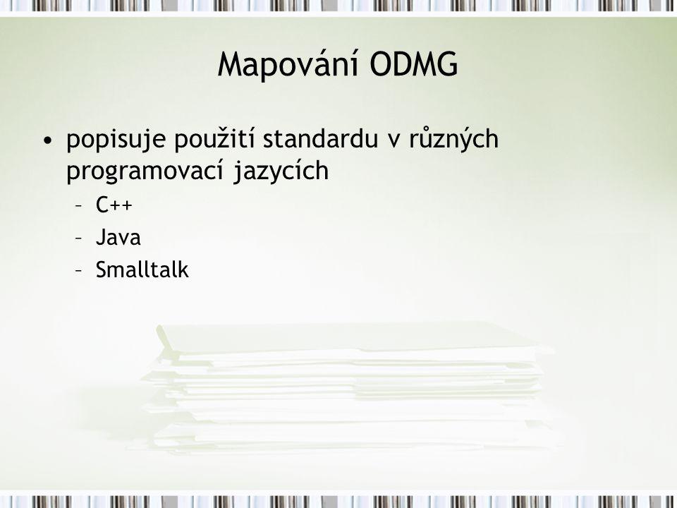 Mapování ODMG popisuje použití standardu v různých programovací jazycích –C++ –Java –Smalltalk