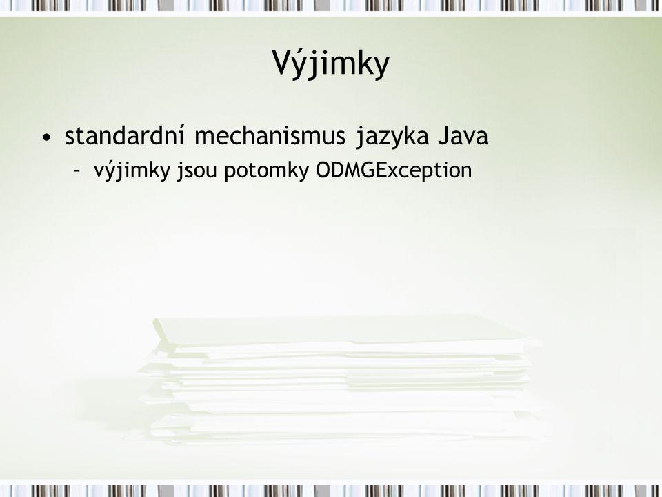 Výjimky standardní mechanismus jazyka Java –výjimky jsou potomky ODMGException