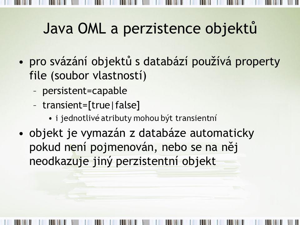 Java OML a perzistence objektů pro svázání objektů s databází používá property file (soubor vlastností) –persistent=capable –transient=[true false] i jednotlivé atributy mohou být transientní objekt je vymazán z databáze automaticky pokud není pojmenován, nebo se na něj neodkazuje jiný perzistentní objekt
