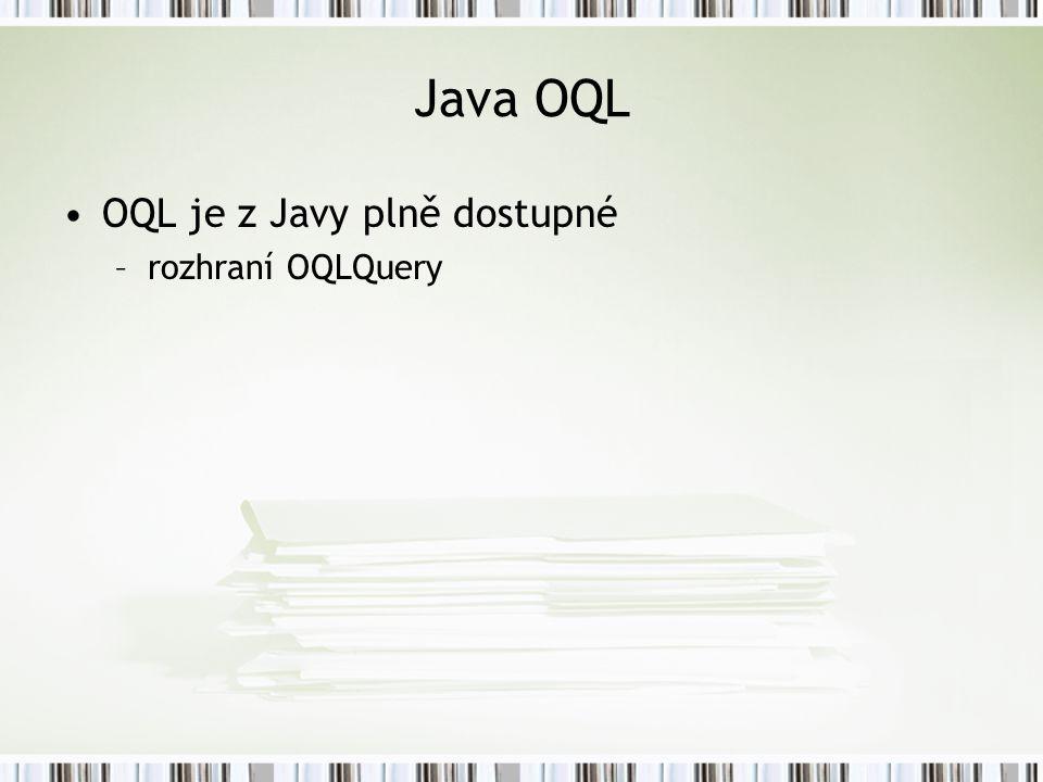 Java OQL OQL je z Javy plně dostupné –rozhraní OQLQuery