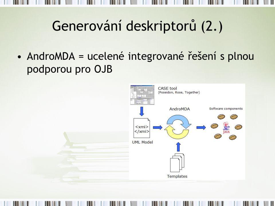 Generování deskriptorů (2.) AndroMDA = ucelené integrované řešení s plnou podporou pro OJB