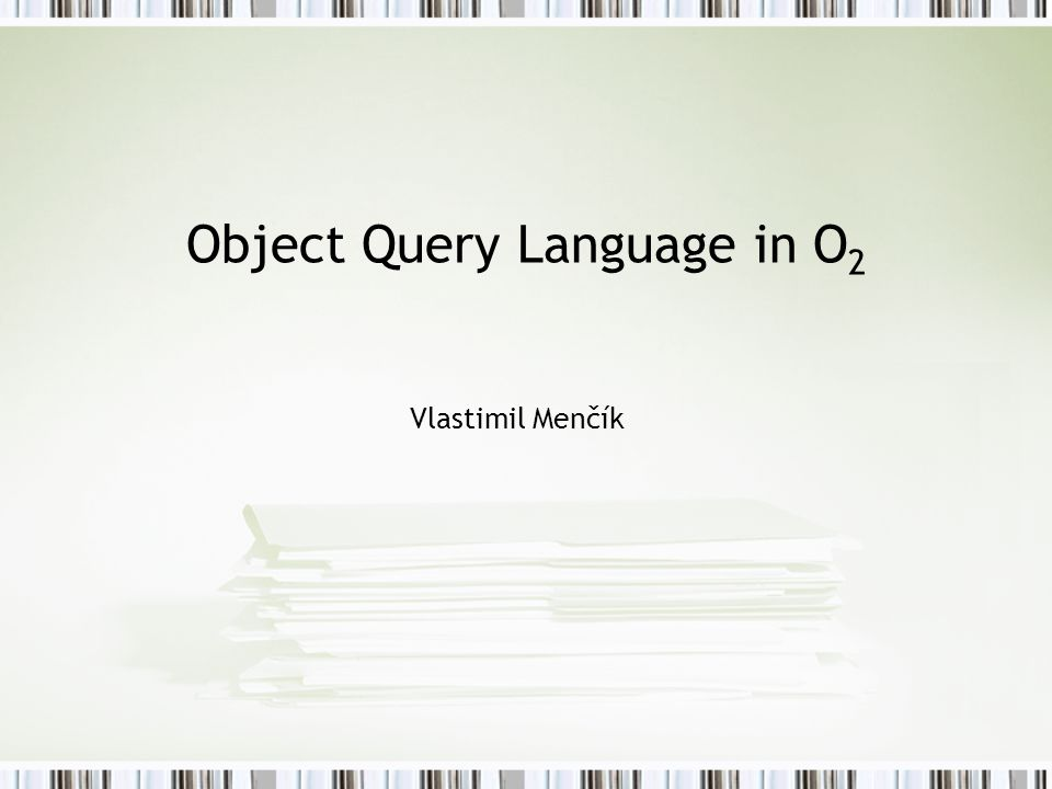 Object Query Language in O 2 Vlastimil Menčík