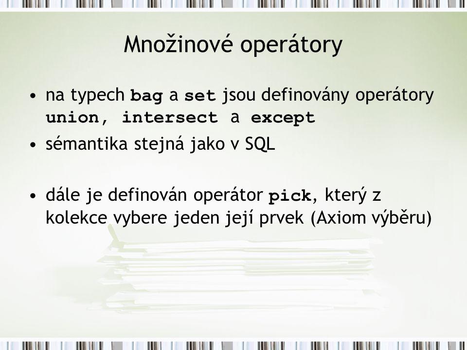 Množinové operátory na typech bag a set jsou definovány operátory union, intersect a except sémantika stejná jako v SQL dále je definován operátor pick, který z kolekce vybere jeden její prvek (Axiom výběru)