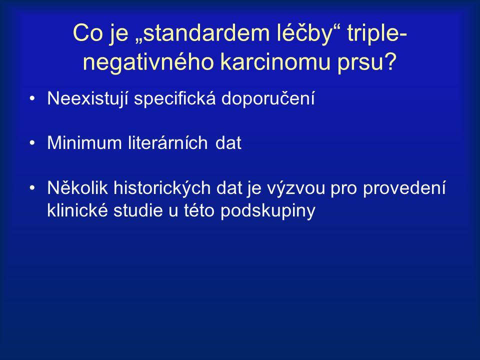 """Co je """"standardem léčby"""" triple- negativného karcinomu prsu? Neexistují specifická doporučení Minimum literárních dat Několik historických dat je výzv"""