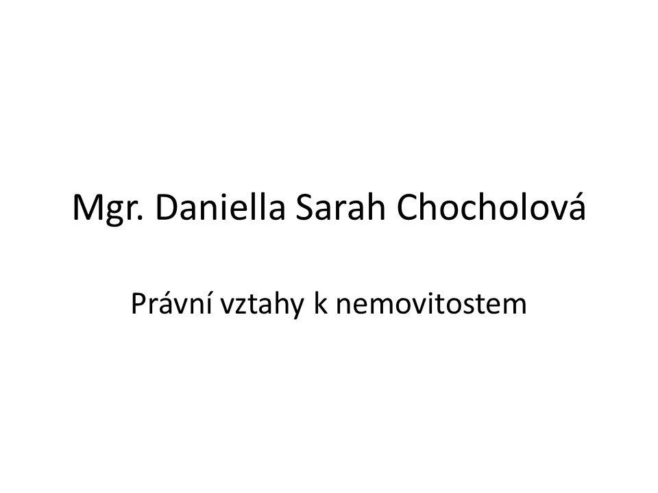 Mgr. Daniella Sarah Chocholová Právní vztahy k nemovitostem