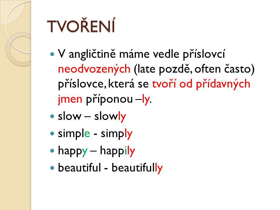 basic – basically Pozor.Některá příslovce mají stejný tvar jako přídavná jména.