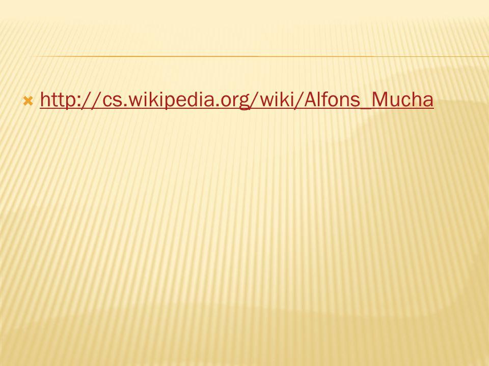  http://cs.wikipedia.org/wiki/Alfons_Mucha http://cs.wikipedia.org/wiki/Alfons_Mucha