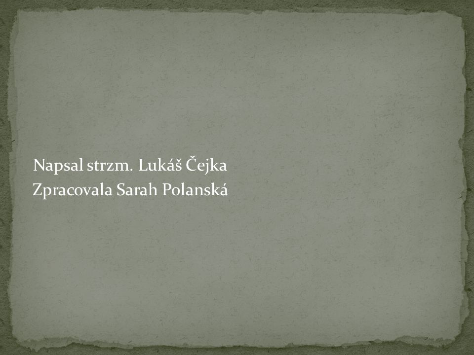 Napsal strzm. Lukáš Čejka Zpracovala Sarah Polanská