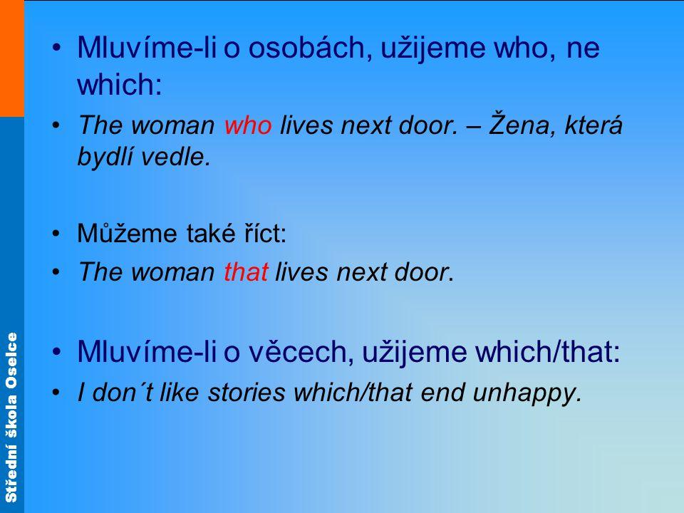 Střední škola Oselce Mluvíme-li o osobách, užijeme who, ne which: The woman who lives next door.