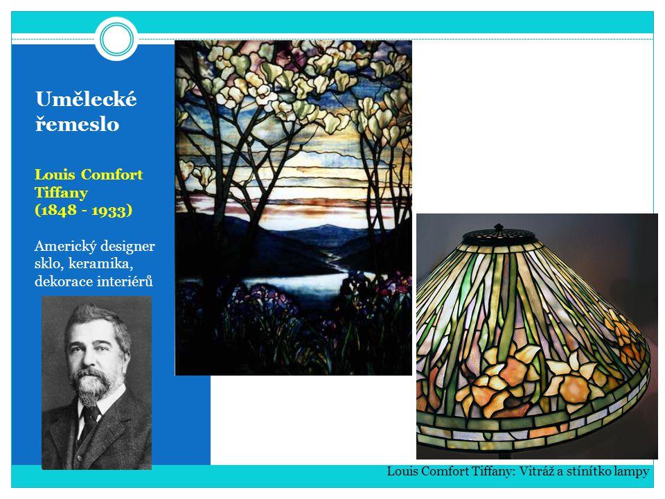 Umělecké řemeslo Louis Comfort Tiffany (1848 - 1933) Americký designer sklo, keramika, dekorace interiérů Louis Comfort Tiffany: Vitráž a stínítko lam
