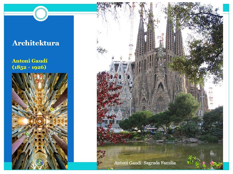 Architektura Antoni Gaudí (1852 - 1926) Antoni Gaudí: Sagrada Familia