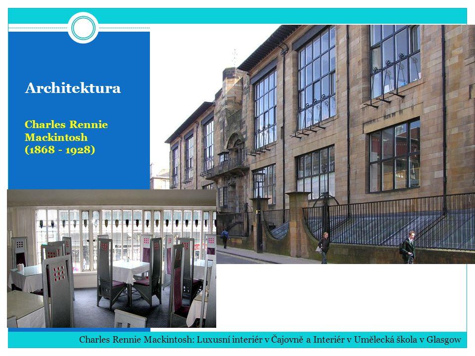 Architektura Charles Rennie Mackintosh (1868 - 1928) Charles Rennie Mackintosh: Luxusní interiér v Čajovně a Interiér v Umělecká škola v Glasgow