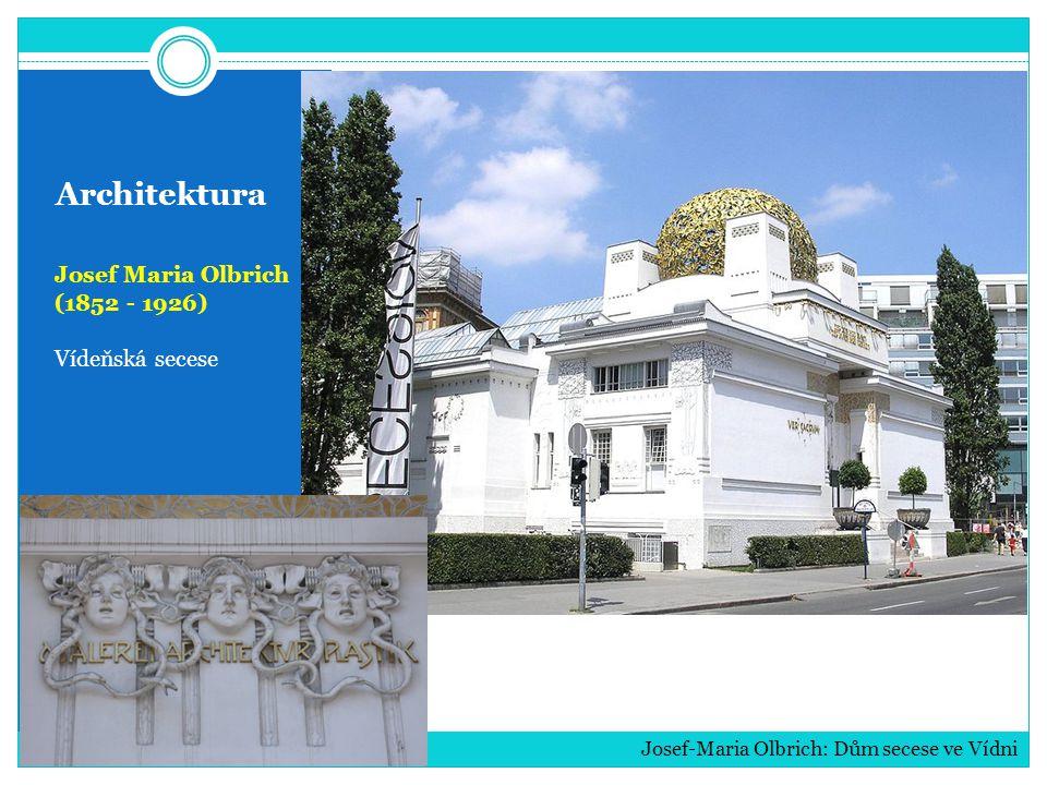 Architektura Josef Maria Olbrich (1852 - 1926) Vídeňská secese Josef-Maria Olbrich: Dům secese ve Vídni