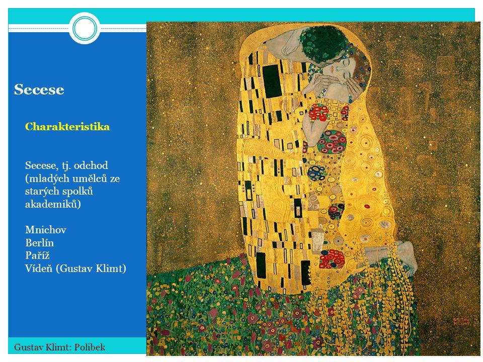 Secese Charakteristika Secese, tj. odchod (mladých umělců ze starých spolků akademiků) Mnichov Berlín Paříž Vídeň (Gustav Klimt) Gustav Klimt: Polibek