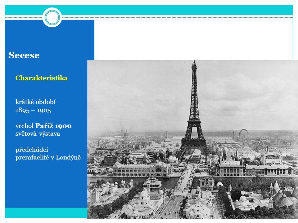 Secese Charakteristika krátké období 1895 – 1905 vrchol Paříž 1900 světová výstava předchůdci prerafaelité v Londýně