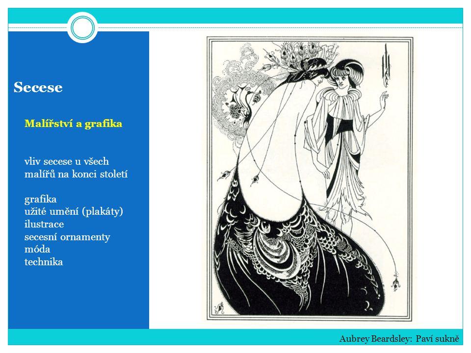 Secese Malířství a grafika vliv secese u všech malířů na konci století grafika užité umění (plakáty) ilustrace secesní ornamenty móda technika Aubrey