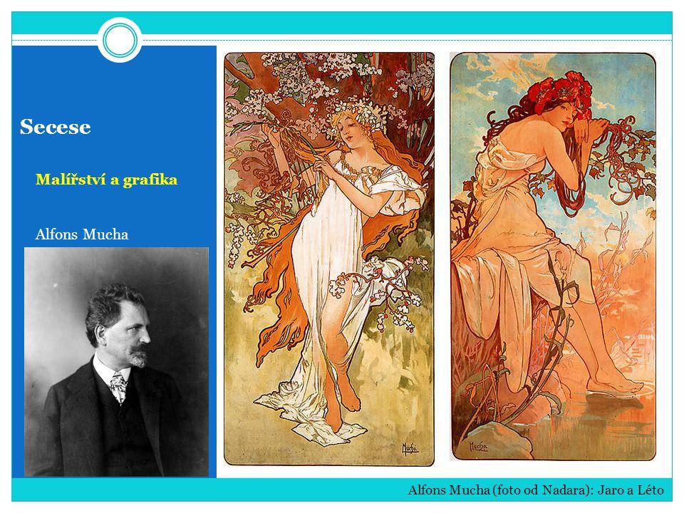 Secese Malířství a grafika Alfons Mucha Alfons Mucha (foto od Nadara): Jaro a Léto