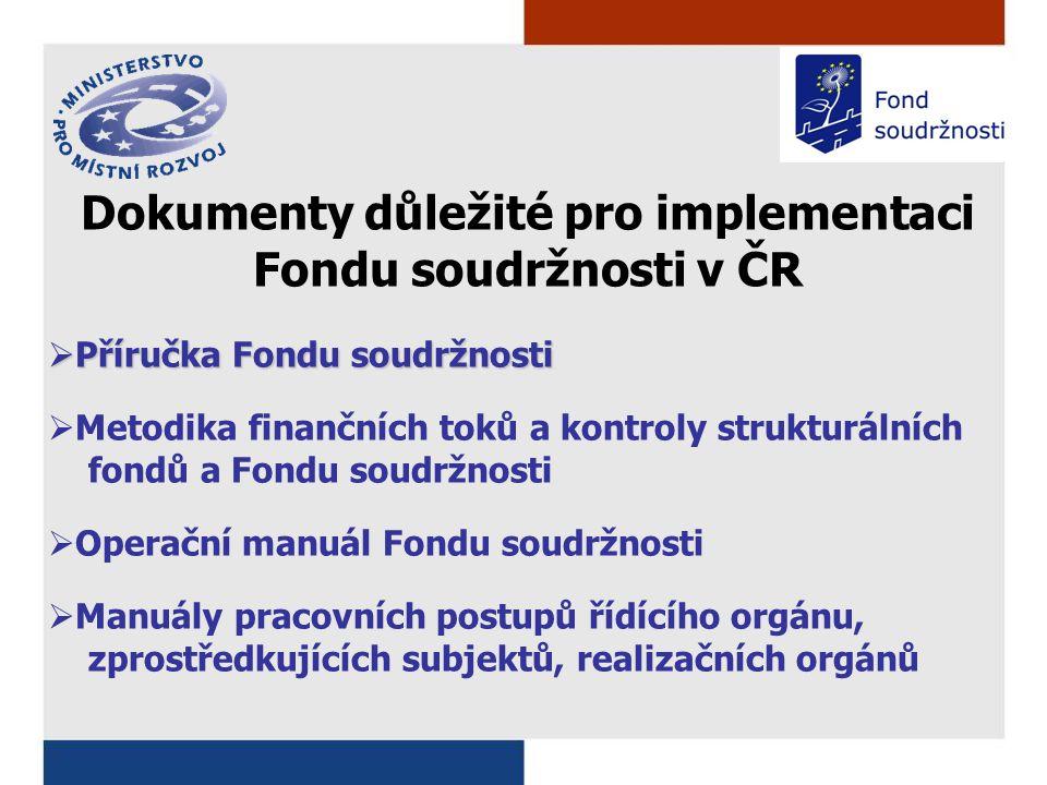 Dokumenty důležité pro implementaci Fondu soudržnosti v ČR  Příručka Fondu soudržnosti  Metodika finančních toků a kontroly strukturálních fondů a Fondu soudržnosti  Operační manuál Fondu soudržnosti  Manuály pracovních postupů řídícího orgánu, zprostředkujících subjektů, realizačních orgánů