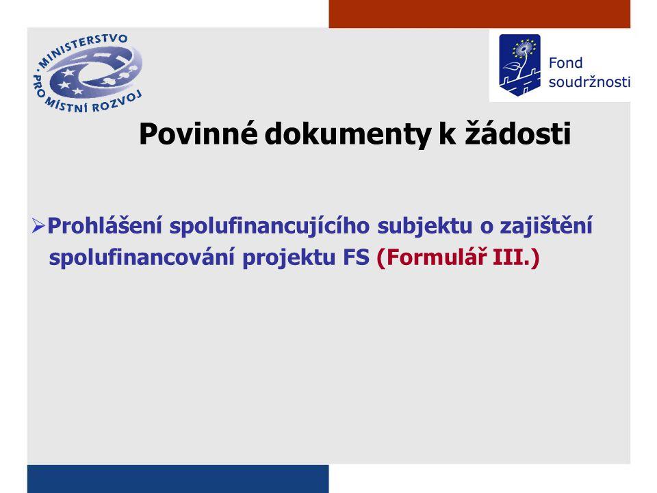 Povinné dokumenty k žádosti  Prohlášení spolufinancujícího subjektu o zajištění spolufinancování projektu FS (Formulář III.)